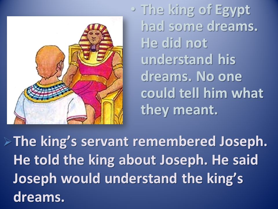 The king of Egypt had some dreams. He did not understand his dreams