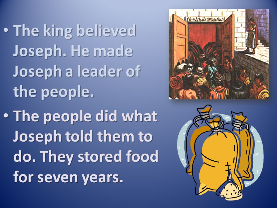 The king believed Joseph. He made Joseph a leader of the people.