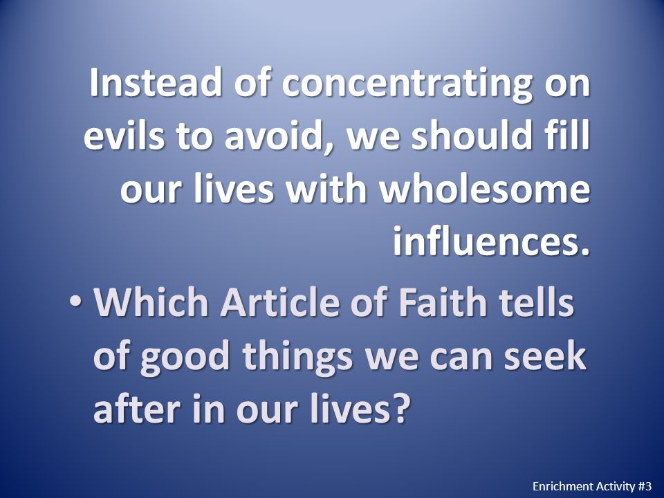 Instead of concentrating on evils to avoid, we should fill our lives with wholesome influences.