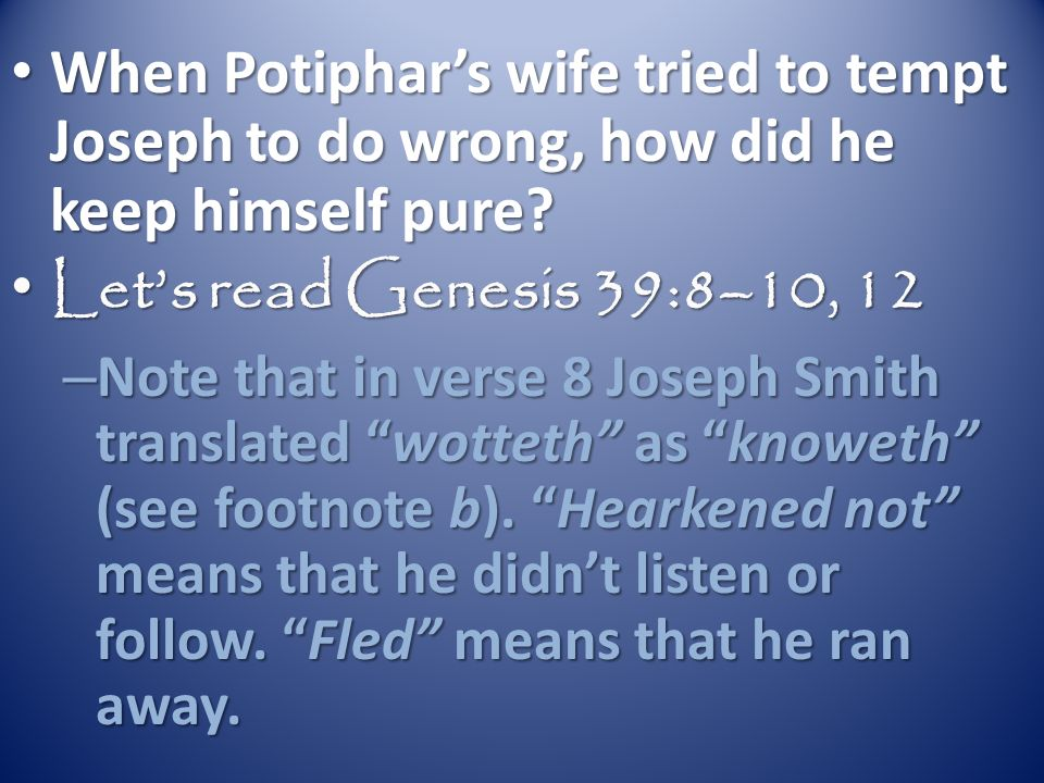When Potiphar's wife tried to tempt Joseph to do wrong, how did he keep himself pure