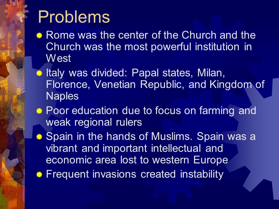 Problems Rome was the center of the Church and the Church was the most powerful institution in West.