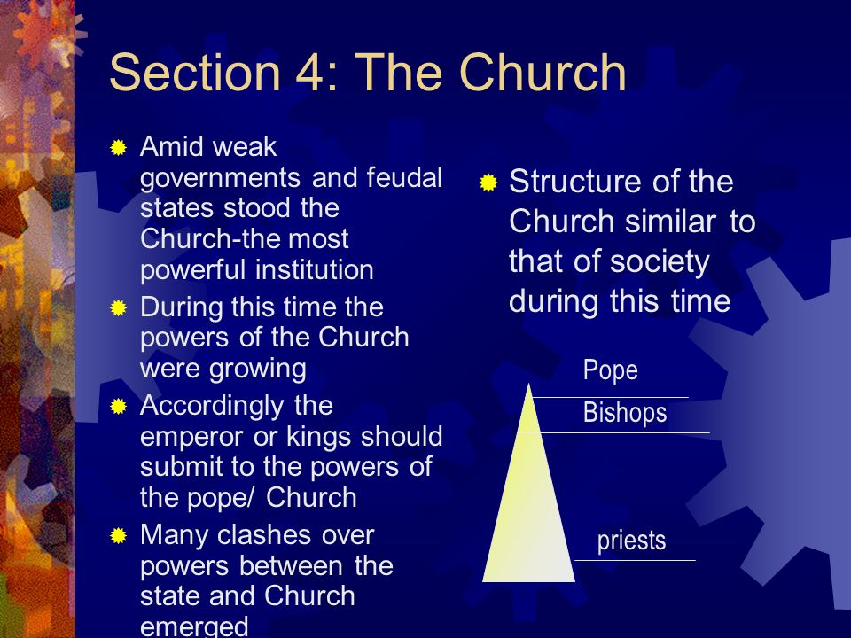 Section 4: The Church Amid weak governments and feudal states stood the Church-the most powerful institution.