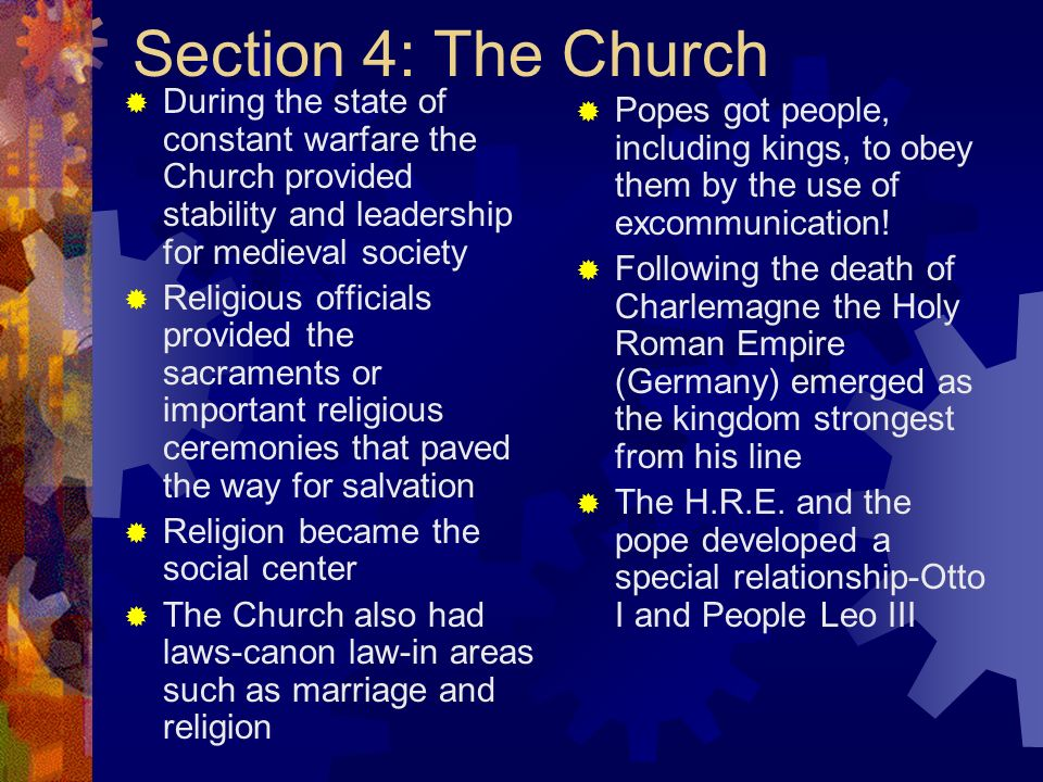 Section 4: The Church During the state of constant warfare the Church provided stability and leadership for medieval society.