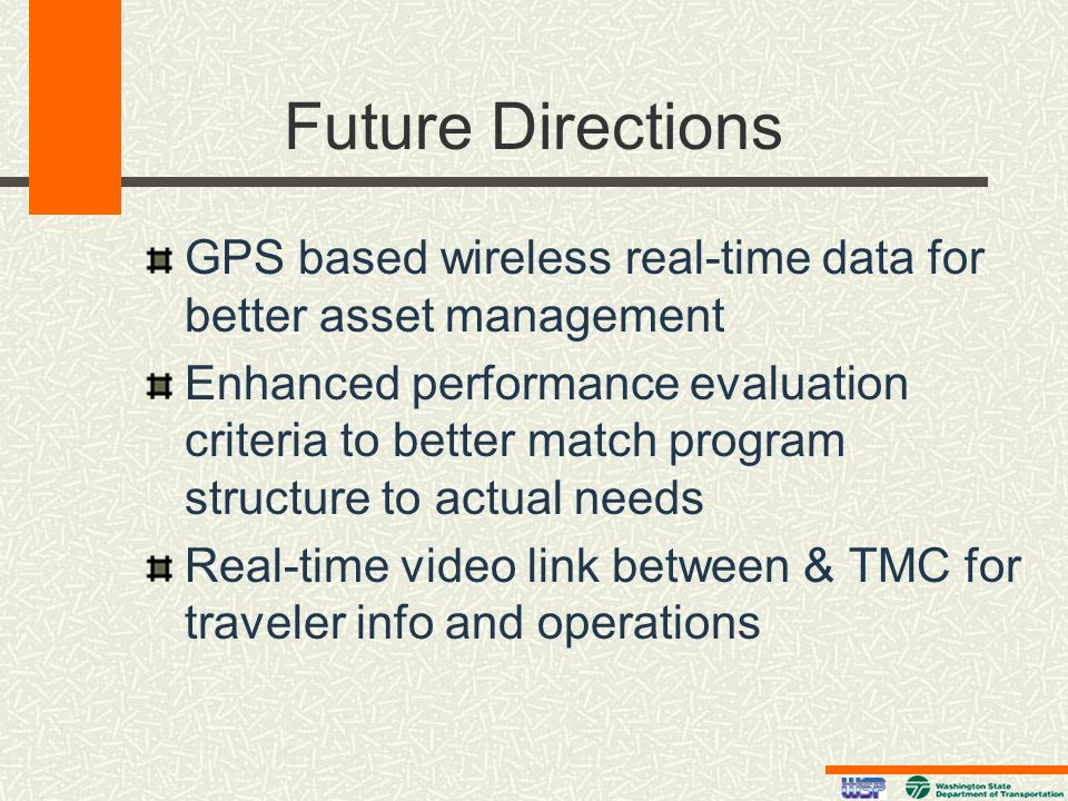 Future Directions GPS based wireless real-time data for better asset management.