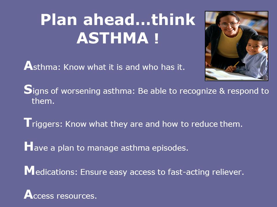 Plan ahead…think ASTHMA !