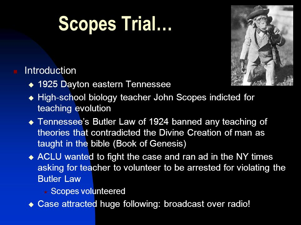 Scopes Trial… Introduction 1925 Dayton eastern Tennessee