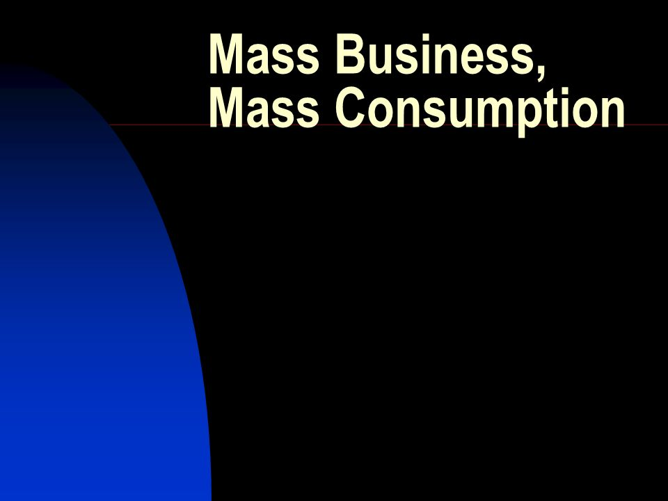Mass Business, Mass Consumption