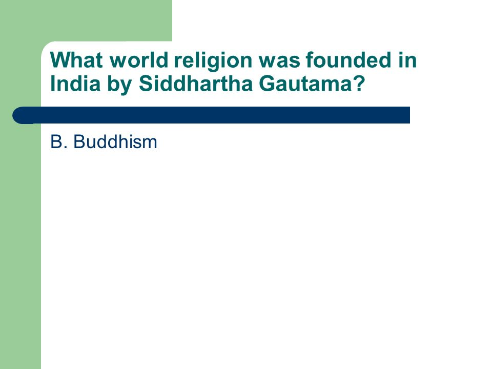 What world religion was founded in India by Siddhartha Gautama
