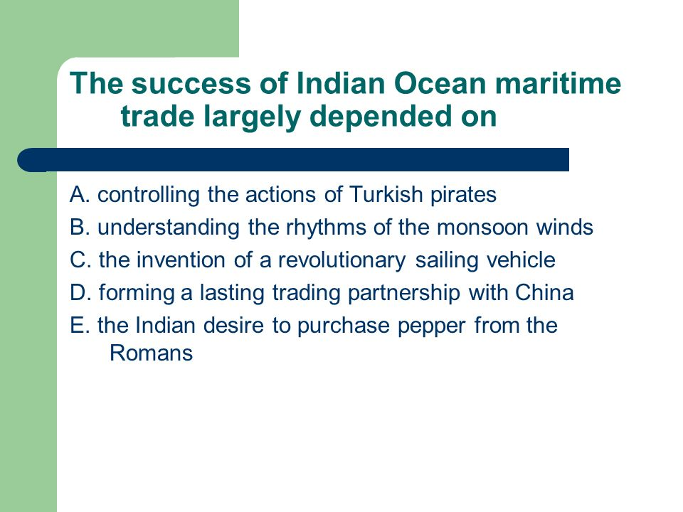 The success of Indian Ocean maritime trade largely depended on