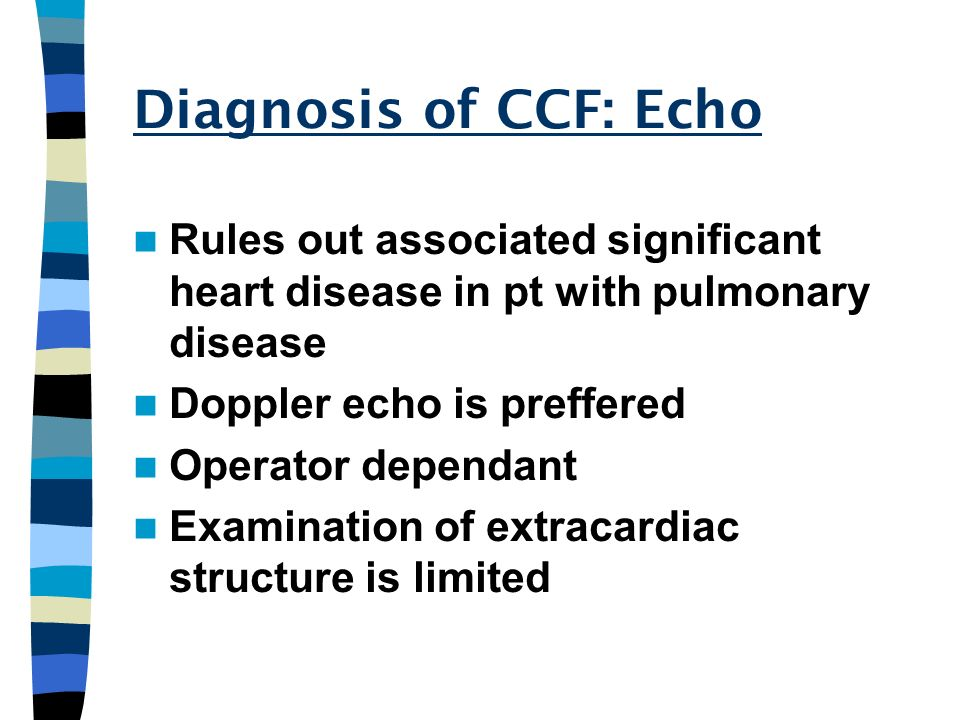Diagnosis of CCF: Echo Rules out associated significant heart disease in pt with pulmonary disease.