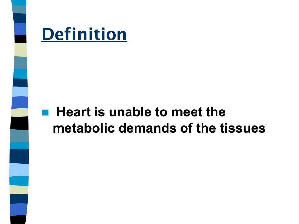 Definition Heart is unable to meet the metabolic demands of the tissues