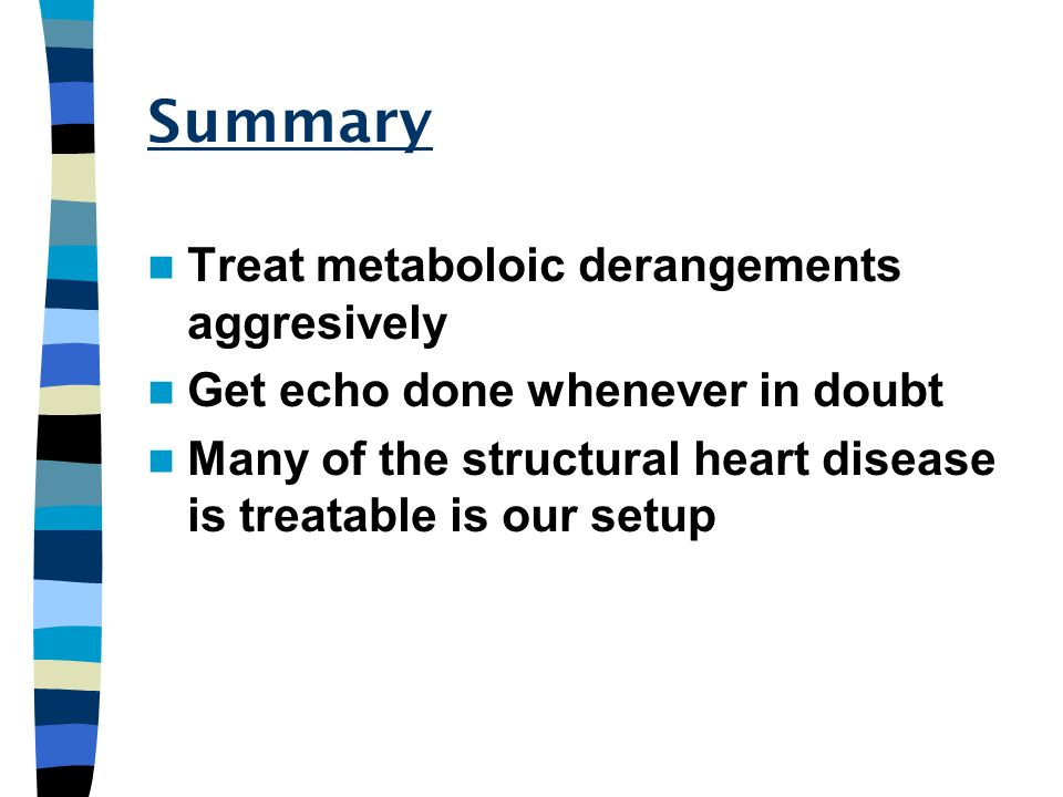 Summary Treat metaboloic derangements aggresively