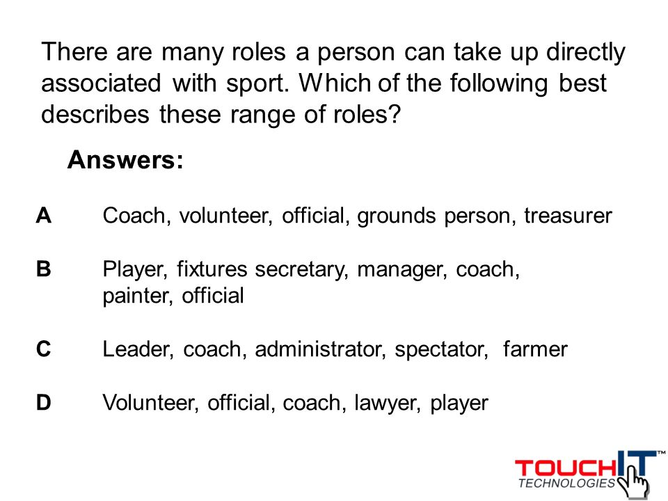 There are many roles a person can take up directly associated with sport. Which of the following best describes these range of roles