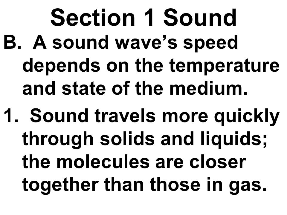 Section 1 Sound A sound wave's speed depends on the temperature and state of the medium.