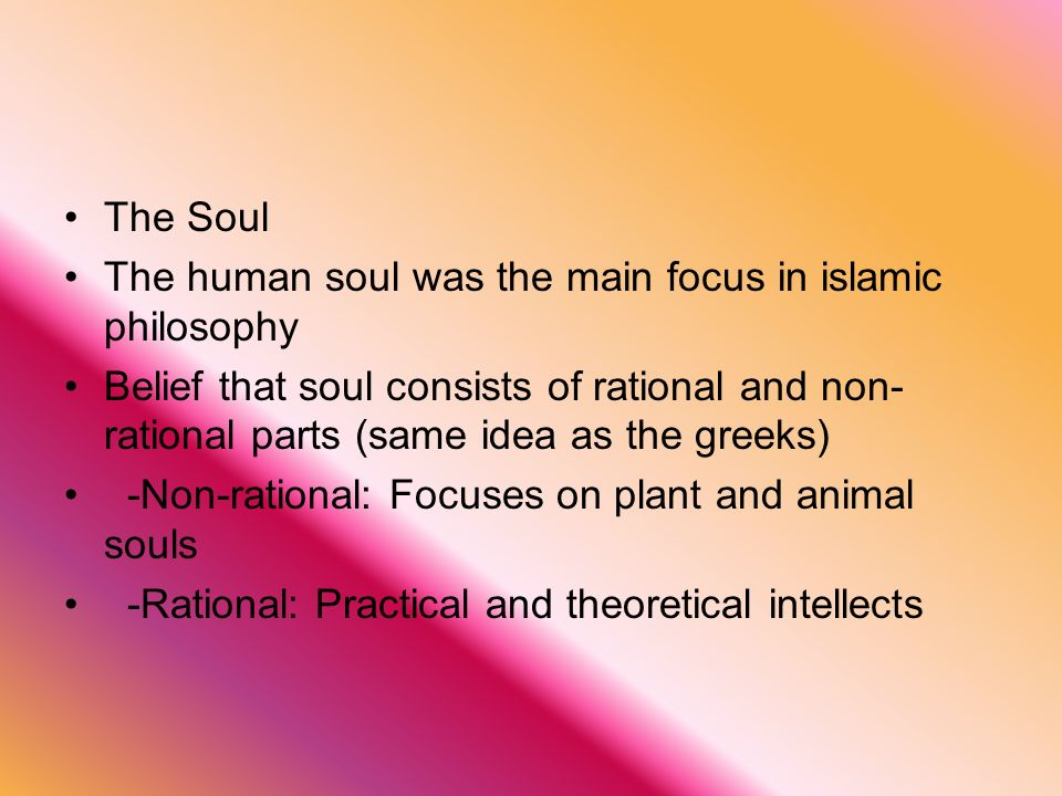 The Soul The human soul was the main focus in islamic philosophy.