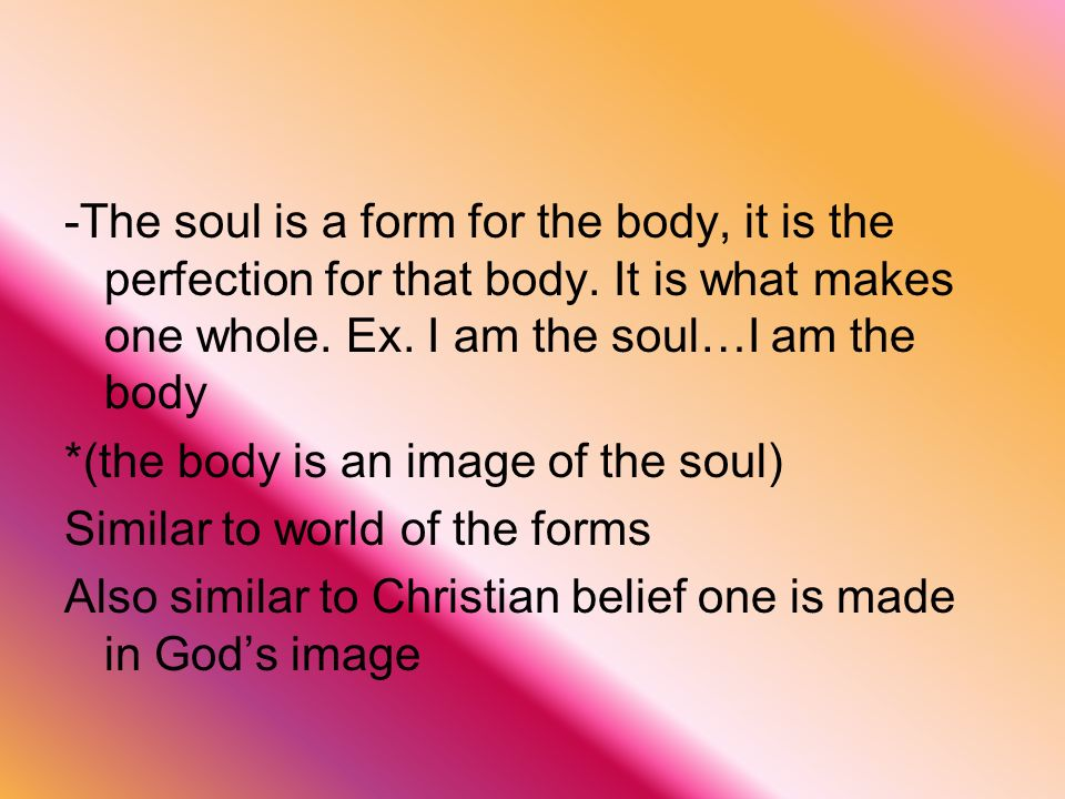 -The soul is a form for the body, it is the perfection for that body