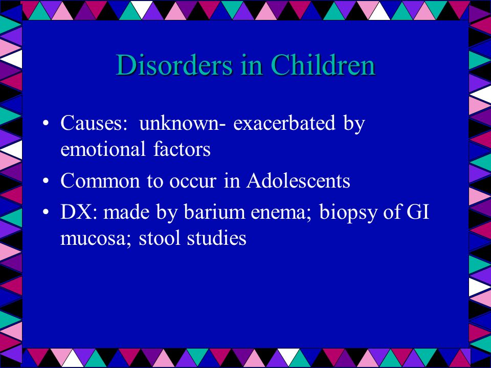 Disorders in Children Causes: unknown- exacerbated by emotional factors. Common to occur in Adolescents.