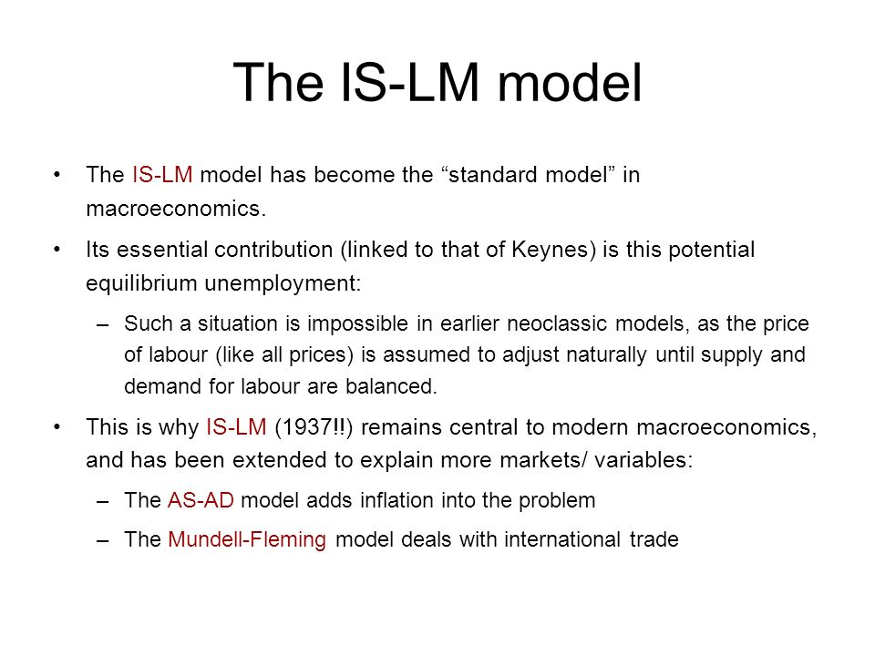 The IS-LM model The IS-LM model has become the standard model in macroeconomics.