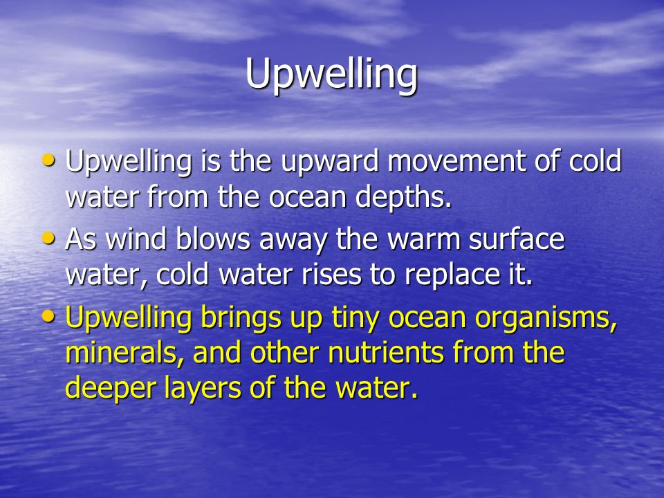Upwelling Upwelling is the upward movement of cold water from the ocean depths.