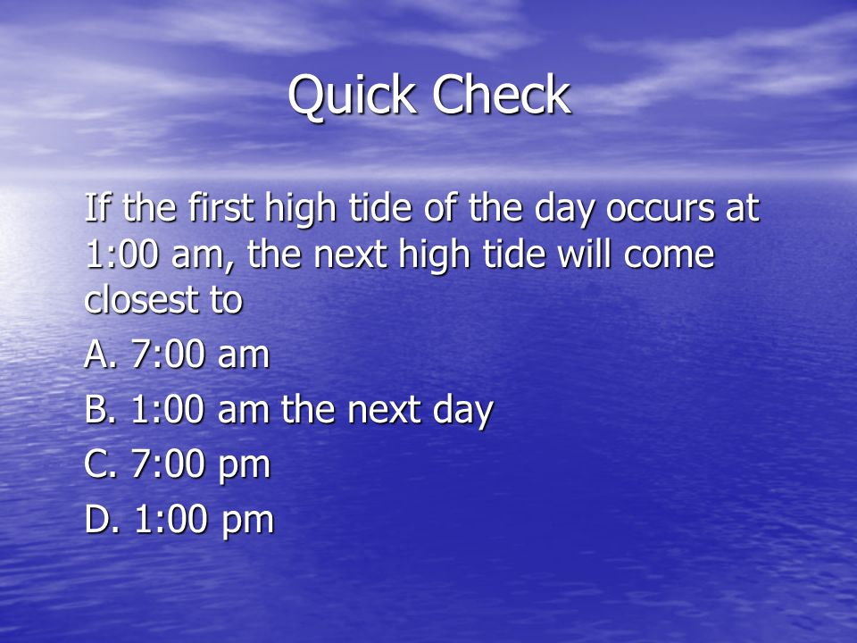 Quick Check If the first high tide of the day occurs at 1:00 am, the next high tide will come closest to.