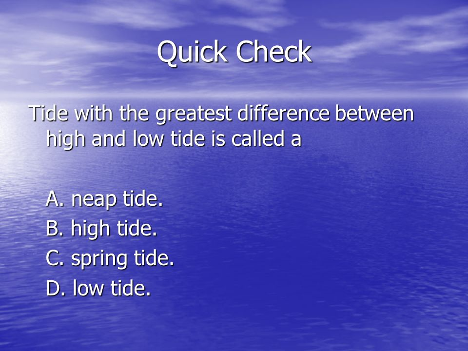Quick Check Tide with the greatest difference between high and low tide is called a A.
