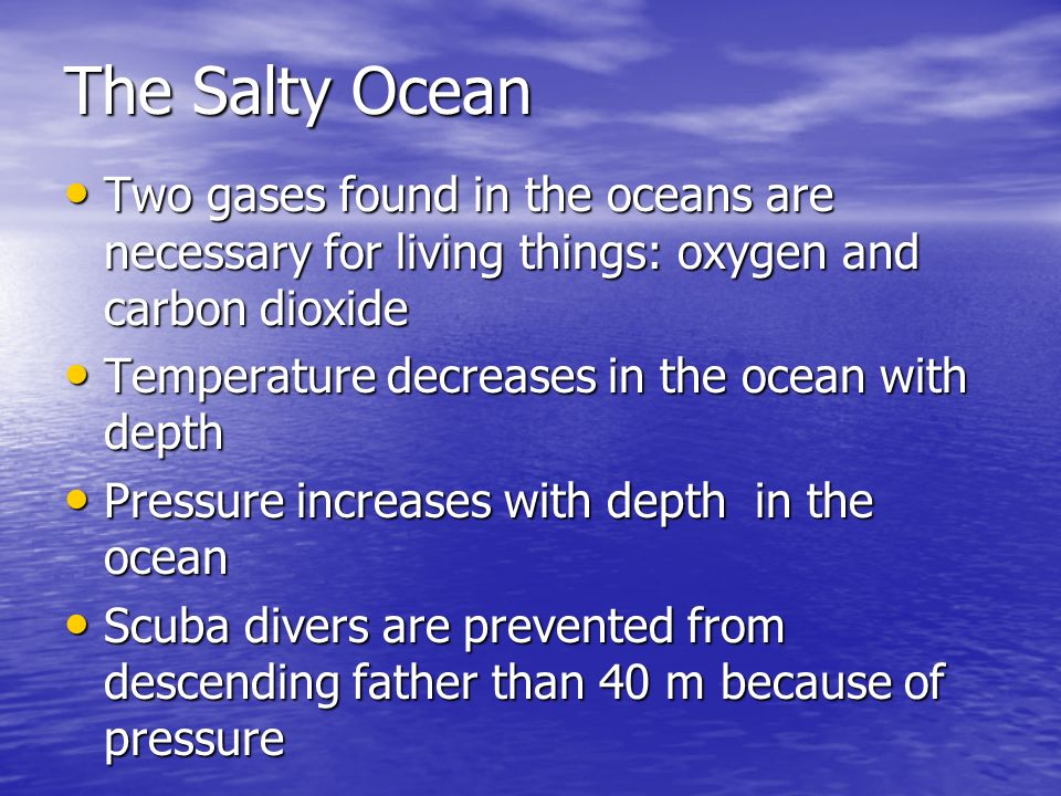 The Salty Ocean Two gases found in the oceans are necessary for living things: oxygen and carbon dioxide.