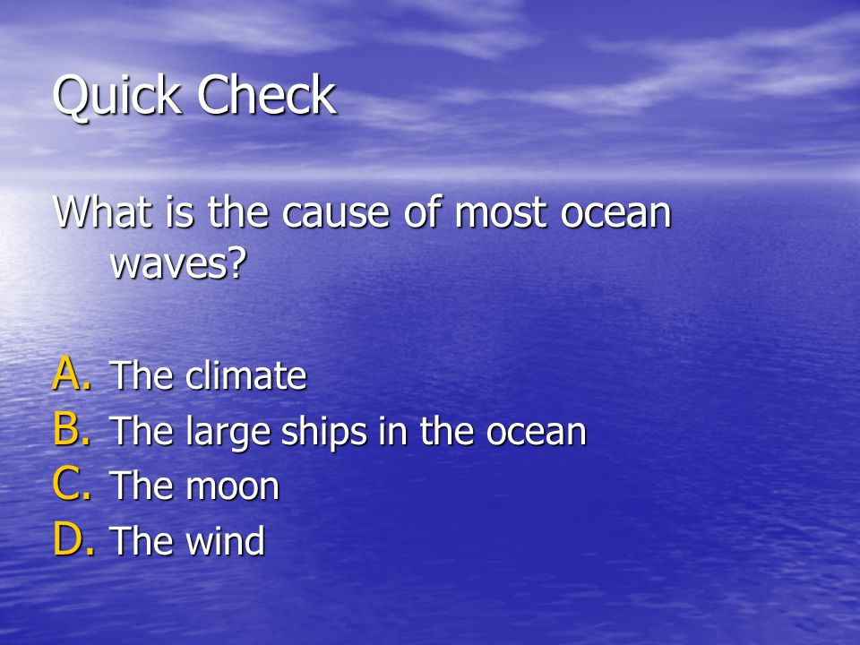 Quick Check What is the cause of most ocean waves The climate