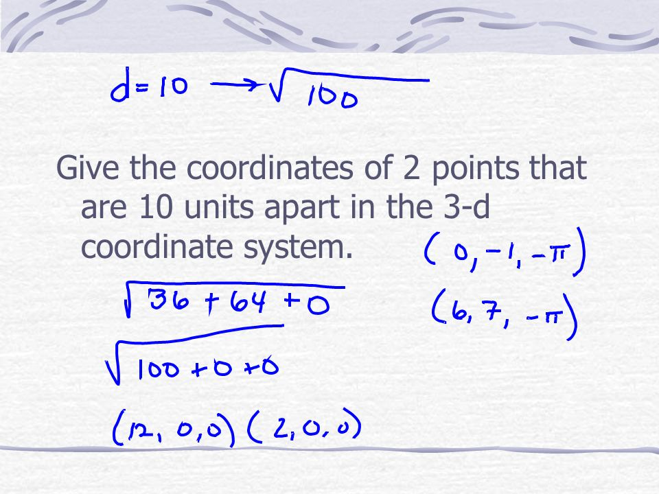 Give the coordinates of 2 points that are 10 units apart in the 3-d coordinate system.