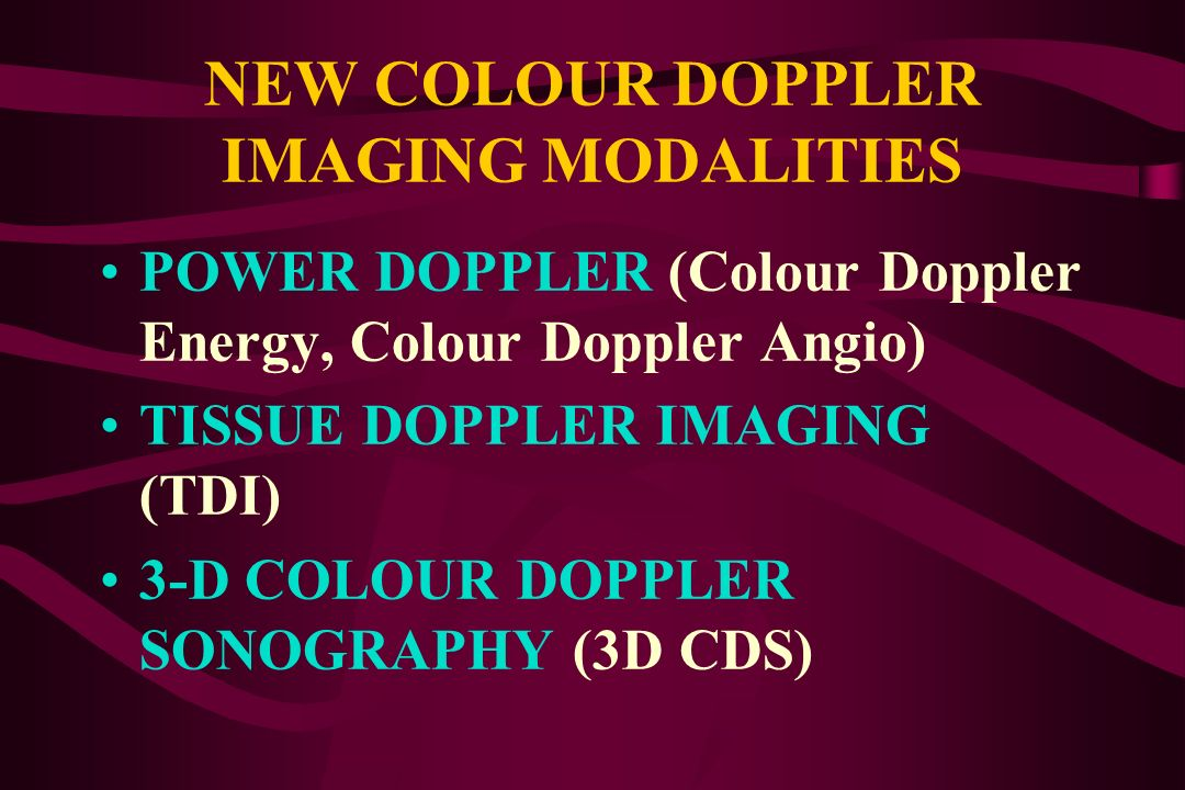 NEW COLOUR DOPPLER IMAGING MODALITIES