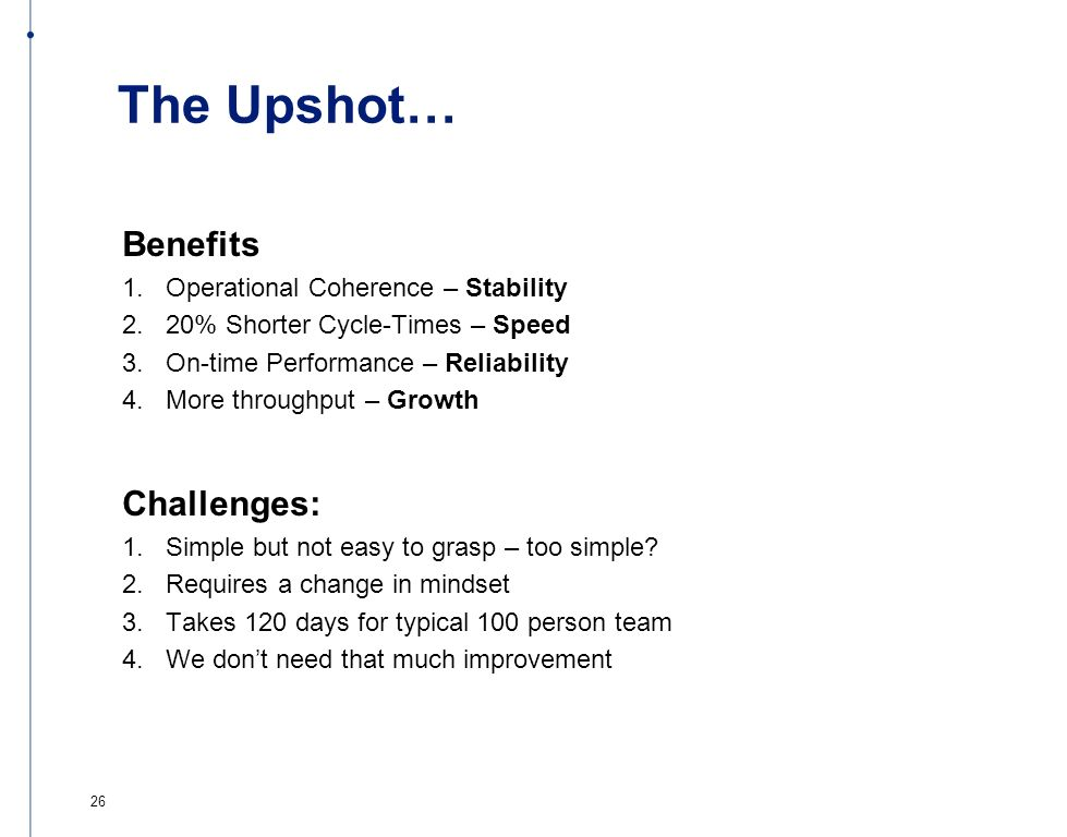The Upshot… Benefits Challenges: Operational Coherence – Stability