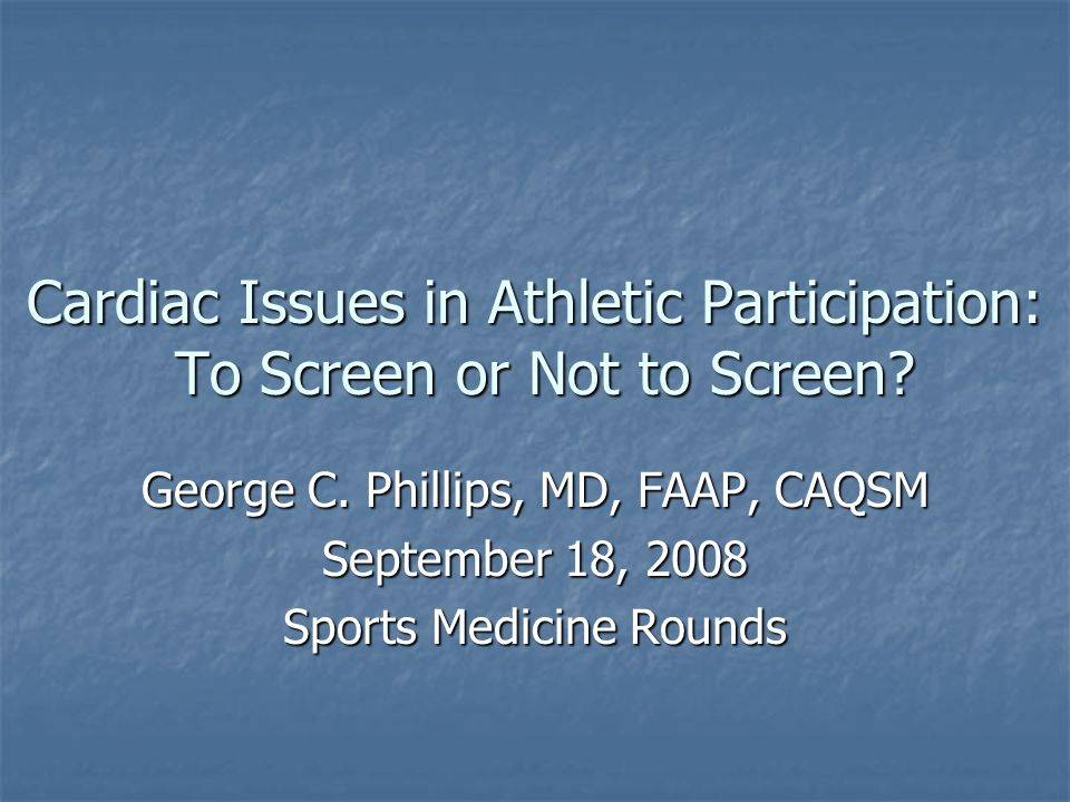 Cardiac Issues in Athletic Participation: To Screen or Not to Screen