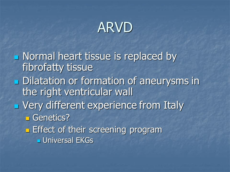 ARVD Normal heart tissue is replaced by fibrofatty tissue