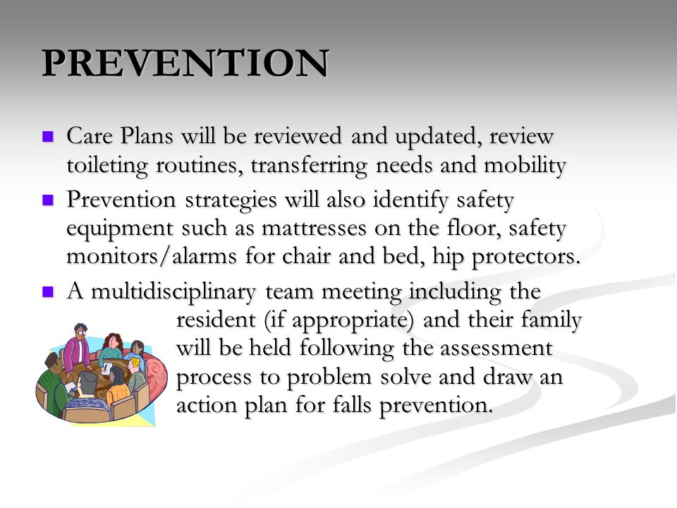 PREVENTION Care Plans will be reviewed and updated, review toileting routines, transferring needs and mobility.