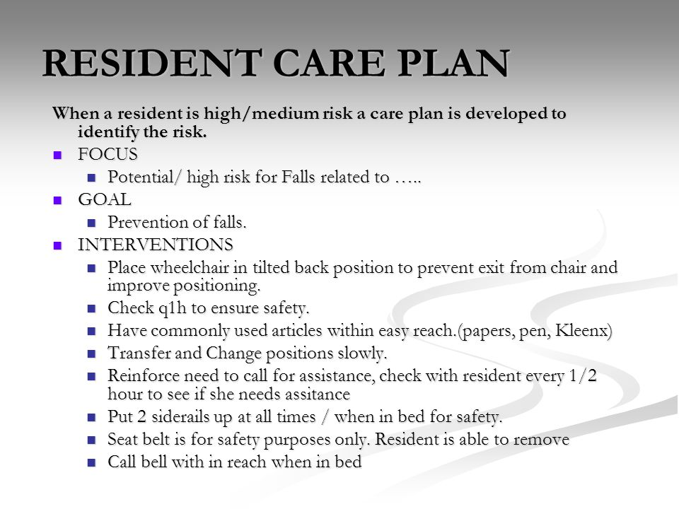 RESIDENT CARE PLAN When a resident is high/medium risk a care plan is developed to identify the risk.