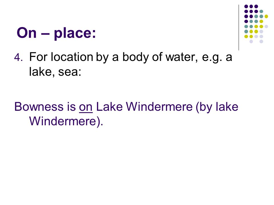 On – place: For location by a body of water, e.g. a lake, sea: