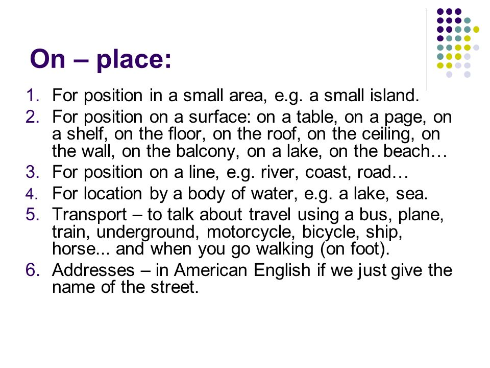 On – place: For position in a small area, e.g. a small island.