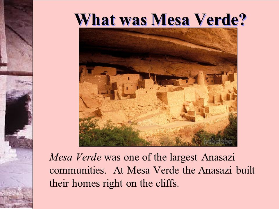 What was Mesa Verde. Mesa Verde was one of the largest Anasazi communities.