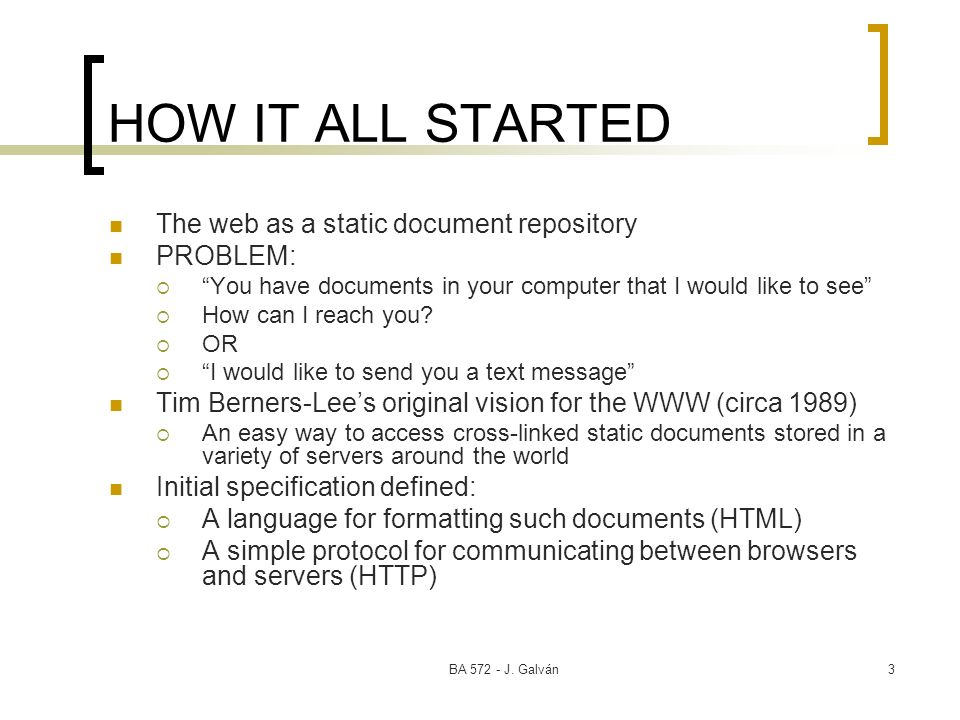 HOW IT ALL STARTED The web as a static document repository PROBLEM: