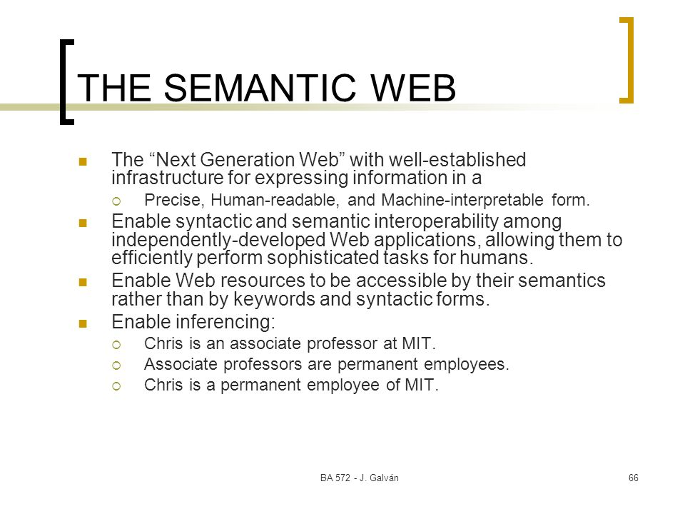 THE SEMANTIC WEB The Next Generation Web with well-established infrastructure for expressing information in a.
