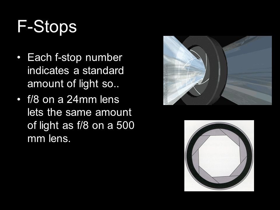 F-Stops Each f-stop number indicates a standard amount of light so..