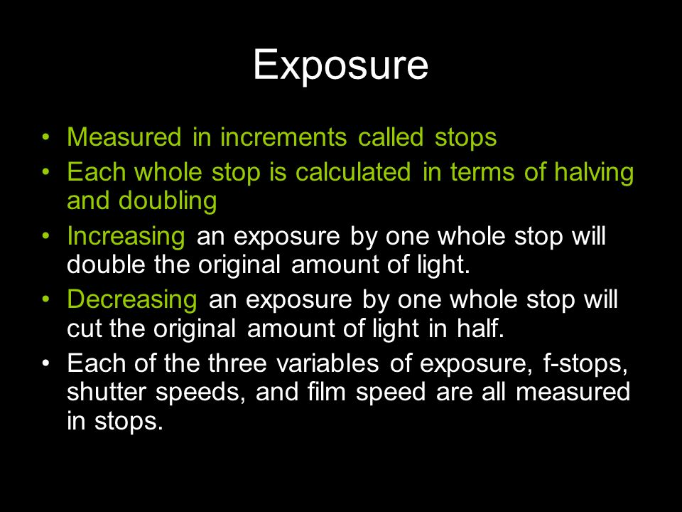 Exposure Measured in increments called stops