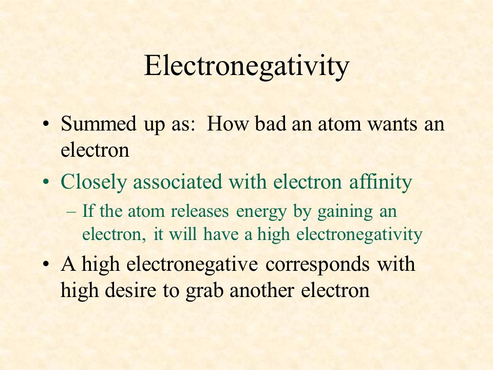 Electronegativity Summed up as: How bad an atom wants an electron