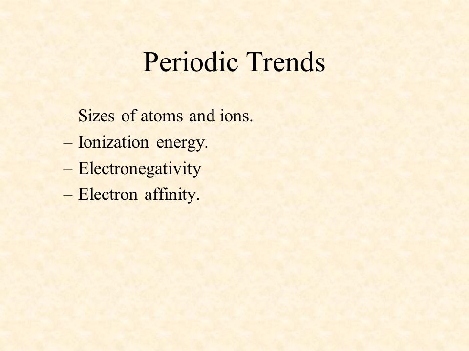 Periodic Trends Sizes of atoms and ions. Ionization energy.