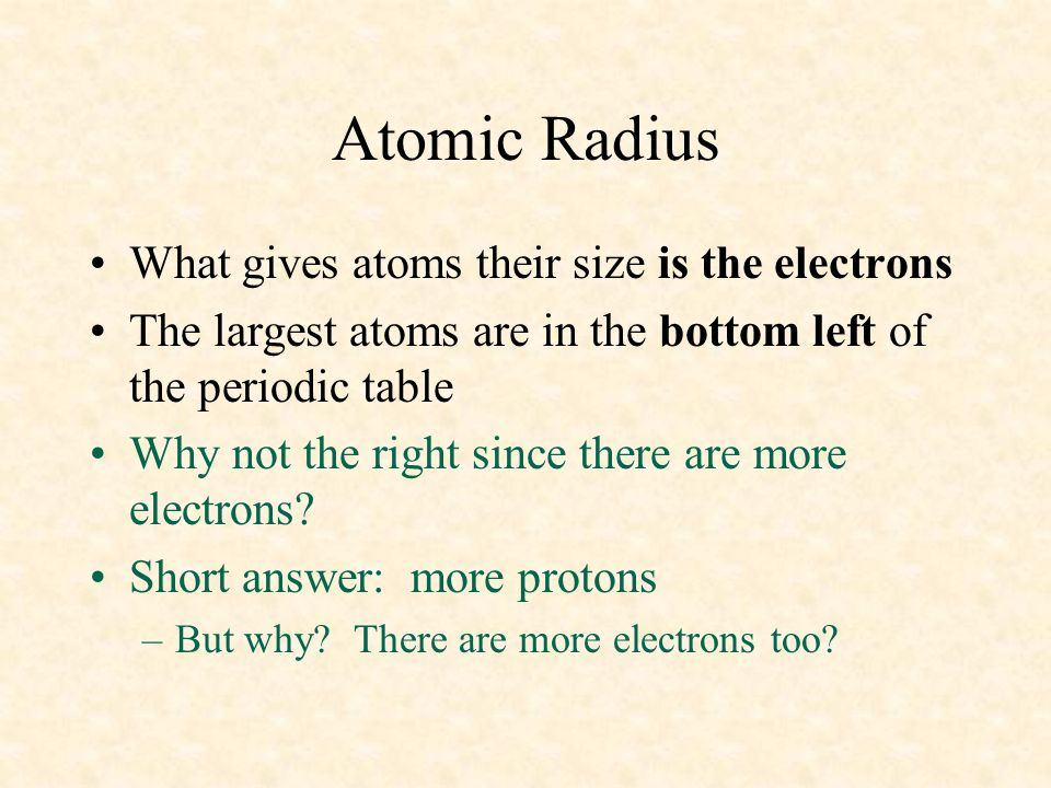 Atomic Radius What gives atoms their size is the electrons