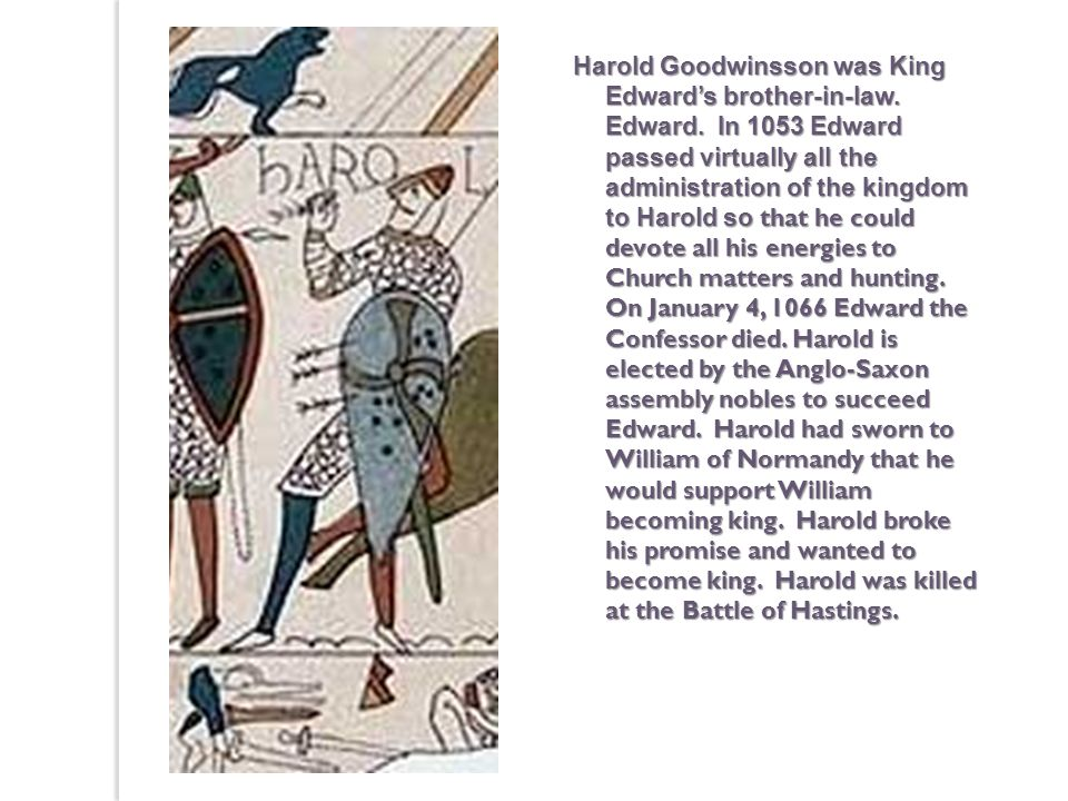 Harold Goodwinsson was King Edward's brother-in-law. Edward