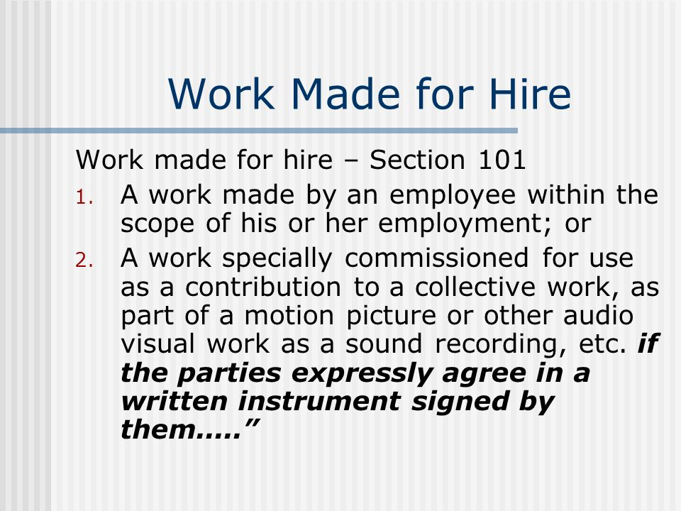 Work Made for Hire Work made for hire – Section 101