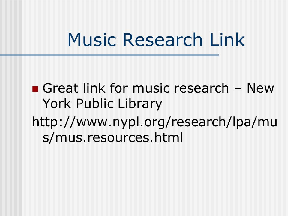 Music Research Link Great link for music research – New York Public Library.