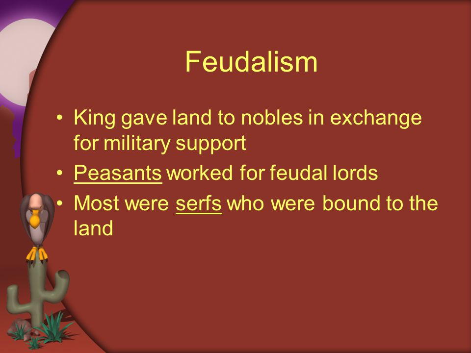 Feudalism King gave land to nobles in exchange for military support