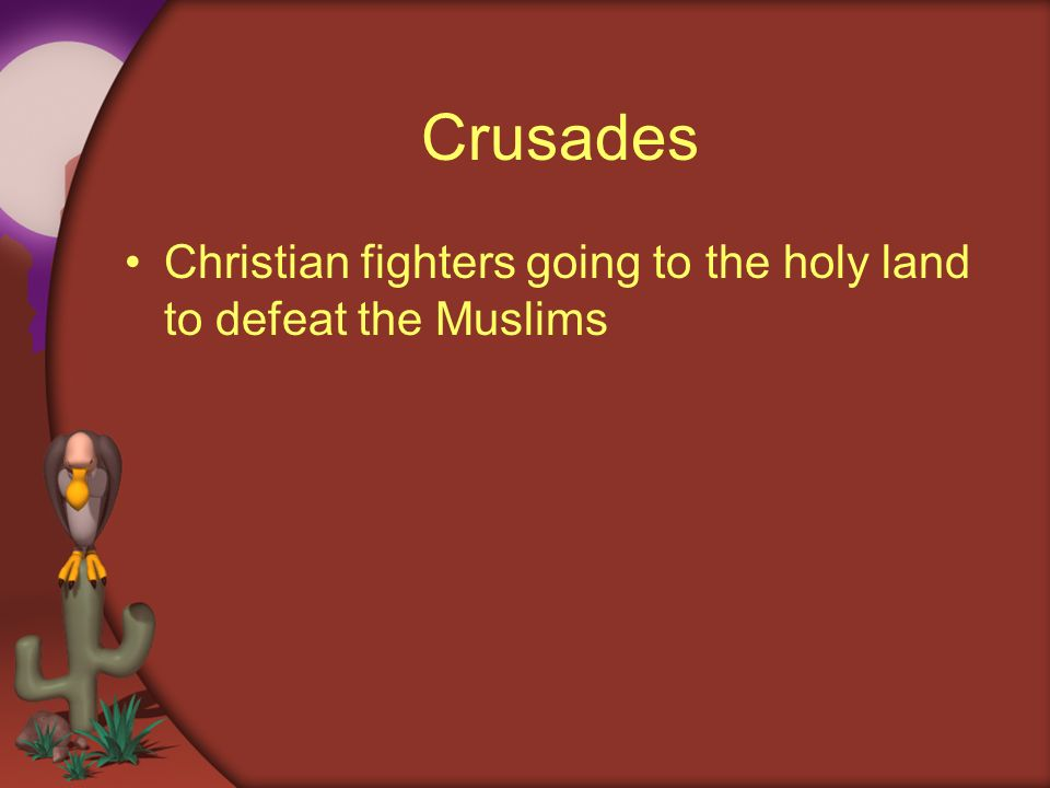 Crusades Christian fighters going to the holy land to defeat the Muslims