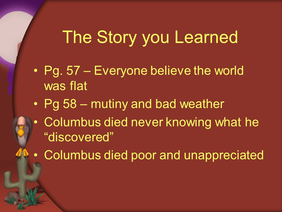The Story you Learned Pg. 57 – Everyone believe the world was flat